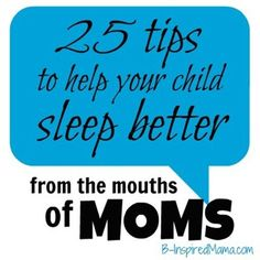 25 Tips for Helping your Kid Sleep through the Night [From the Mouths of Moms] at B-InspiredMama.com.  Do your kids sleep through the night?  Got any tips to share?