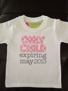 """Only Child"" Shirt Pregnancy Announcement...for future munchkins"