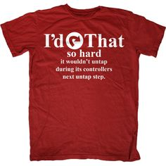 I'd Tap That so Hard Magic the Gathering T-Shirt - The Shirt List