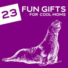 23 Fun Gifts for Cool Moms- for moms that don't take life too seriously.