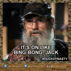 Si- on like bing bongDuck Dynasty Quotes