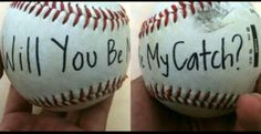 """Will you be my catch?"" Cute way to ask to prom especially if it's a baseball/softball player"