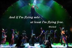 """""""To those who ground me, take a message back from me, tell them how I am defying gravity!"""""""