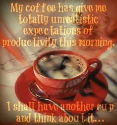 Coffee and productivity quote via Random thoughts and lotsa coffee on Facebook