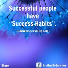 """Successful people have """"Success Habits"""".   -GodWhispersClub.com  Live marvelously."""