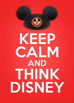 Keep Calm and Think Disney.