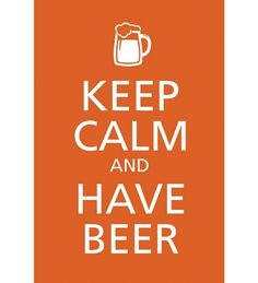Keep Calm And Have A Beer Humor Poster