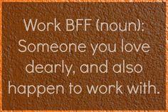@Misty Jordan 21 Joys Of Having A Work BFF (not all of these apply but most do!!) Bahahaha!