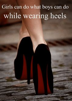 Girls can do what boys can do while wearing heels. #woman #girlpower