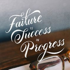// Failure is Success in Progress
