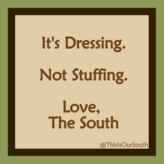 It always drives me crazy when people say stuffing.