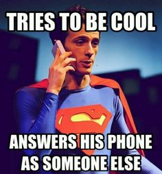 Um, this is one of Superman's friends. I'll get Superman. Yo, Supes! Phone for you. Thanks... Snoopdog. Ahhh! I love Brian Holden.