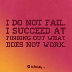 I do not fail. I succeed at finding out what does not work. #inspire #motivation