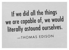 """""""If we did all the things we are capable of..."""" Thomas Edison"""