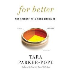For Better - Just started this book, but so far am loving the idea of using science to help your relationship.
