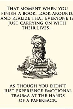 so true. geek, books, funni, truth, when you finish a book, true, bookworm, happen, how i feel after i read a book