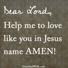 Prayer Of The Day – Love --- Dear Lord, Help me to love like you in Jesus name AMEN!… Read More Here unveiledwife.com/... #marriage #love