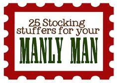 "25 ""manly"" stocking stuffers... because guys don't like sparkly things and I am sometimes at a loss :-P"