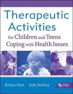 Therapeutic Activities for Children and Teens Coping with Health Issues - Robyn Hart, Judy Rollins - Google Books teen activities therapy, therapeut activ, children