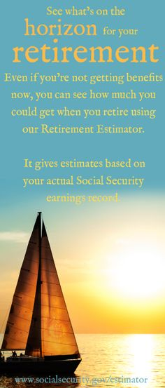 Even if you're not getting benefits now, you can still see how much you could get when you retire.