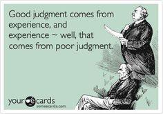 Judgement, some-ecards, your-ecards, judgement, good-judgement, poor-judgement