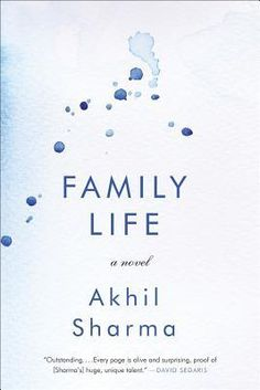 Family Life by Akhil Sharma. LibraryReads pick April 2014.