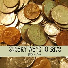 Sneaky Ways to Save Money - come add your ideas