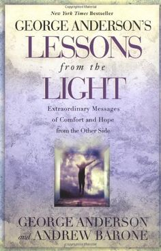 George Anderson's Lessons from the Light: Extraordinary Messages of Comfort and Hope from the Other Side by George Anderson. $10.88. Publisher: Berkley Trade (February 1, 2000). Author: George Anderson. Reading level: Ages 18 and up. Save 32%!