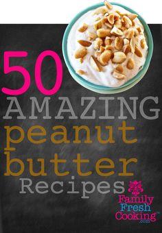 Yum! 50 AMAZING Peanut Butter Recipes on FamilyFreshCooking.com