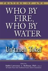 s Reform Rabbi Lawrence A. Hoffman, PhD. candidly describes in the insightful introduction to Who by Fire, Who by Water: Un'taneh Tokef, when prayer books began appearing in translation, many Jews, both leaders and laity, were distressed by the content and meaning of the prayers.