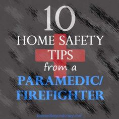 10 Home Safety Tips from a Paramedic/Firefighter. Don't let a few dollars and some procrastination cost you thousands of dollars in damage, medical bills, or the life of a loved one. From blessedbeyondcrazy.com