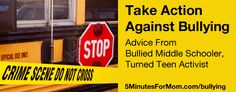 Take Action Against Bullying – Advice From Bullied Middle Schooler, Turned Teen Activist on http://www.5minutesformom.com