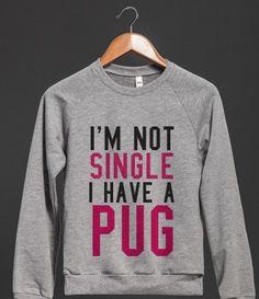 I'm Not Single I Have a Pug Sweatshirt Sweater