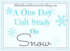 A One Day Unit Study on SNOW!   Bible Based Homeschooling