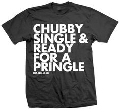 Chubby Single & Ready for a Pringle  BWAHAHAHA