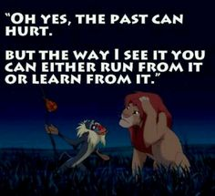 """Quotes: """"Oh yes, the past can hurt. But the way I see it you can either run from it or learn from it."""" Lion King #quotes #genealogy"""