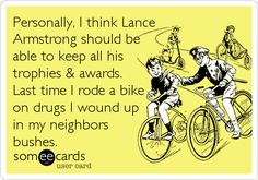this is the best. good neighbor quotes, bike rides, ecard hilarious, funni, ride a bike, funny stuff, true stories, lanc armstrong, lance armstrong