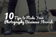 10 Tips to Make Your Photography Business Flourish