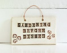 Gardening Before Dishes.  SALE.  Clay Wall Sign.  Ceramic Reminder For Better Living.  Kitchen Wall Plaque.