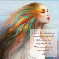 Love is the only alchemy...