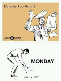 Pretty much every Friday ... and Monday.