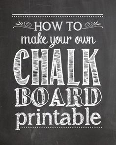 How to make chalkboard printables!