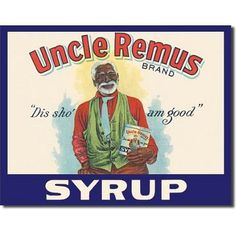 $15.89 Uncle Remus Syrup Retro Vintage Tin Sign  From Poster Revolution   Get it here: http://astore.amazon.com/ffiilliipp-20/detail/B000VGQ3VI/185-9982146-3195663