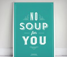 Signfeld Prints - Seinfeld Typography Posters | Cool Material soups, typography poster, art, soup nazi, kitchen, print, thing