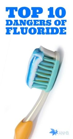Top 10 Dangers of Fluoride - This is why I use organic fluoride free toothpaste and filter my water.