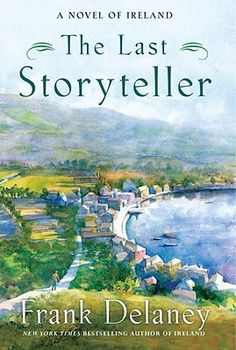 The Last Storyteller: A Novel of Ireland  Full of real stories of Ireland, plus great characters you will grow to love.  I think of this novel often and will soon re-read it.