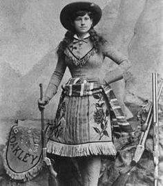 Annie Oakley. That gal could shoot...As good as any man...