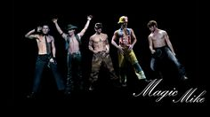 magic mike not sure what 1 I like the best think they all look good