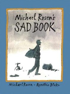 Michael Rosen's Sad Book, by Michael Rosen; A grown man talks about being sad, after the death of his son.  This book is an exploration of what it means and how it feels to be sad.  He also talks about what he does to ensure he has a happy moment every day.  - repinned by @PediaStaff – Please Visit ht.ly/63sNtfor all our pediatric therapy pins