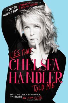 Love anything Chelsea Handler.